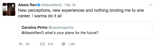 Text - Alexis Ren @AlexisRenG Feb 19 New perceptions, new experiences and nothing binding me to one career. I wanna do it all Carolina Pinho @carolinaapinho @AlexisRenG what's your plans for the future? 20 219 1.8K