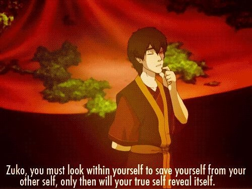 Cartoon - Zuko, you must look within yourself to save yourself from your other self, only then will your true self reveal itself.