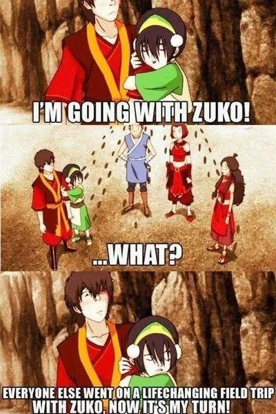 Cartoon - IMGOING WITHZUKO! WHAT? EVERYONE ELSE WENTONALIFECHANGING FIELD TRIP WITH ZUKO, NOW ITS MY TURN!