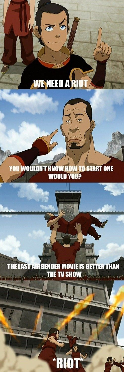 Cartoon - WENEED A RIOT YOU WOULDNT KNOW HOW TO START ONE WOULD YOU? THE LASTAIRBENDER MOVIE IS BETTER THAN THE TV SHOW RIOT