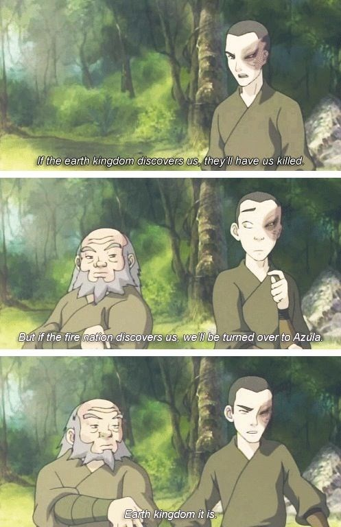 Organism - the earth kingdom discovers us, they have us killed But if the fire nation discovers us, we'll be turned over to Azula Earth kingdom it is