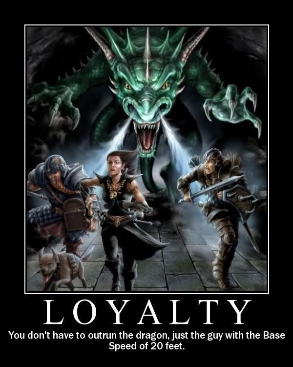 Poster - LOYALTY You don't have to outrun the dragon, just the guy with the Base Speed of 20 feet.