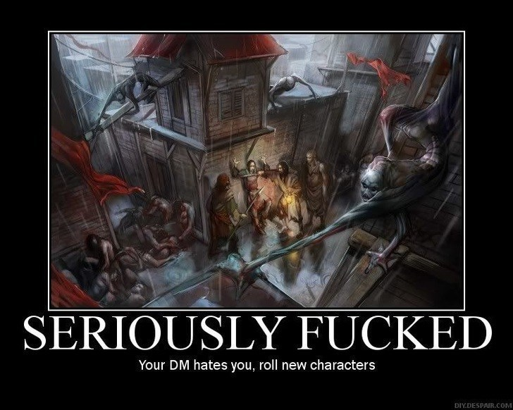 Action-adventure game - SERIOUSLY FUCKED Your DM hates you, roll new characters DIY.DESPAIR.COM