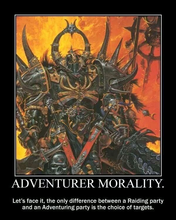 Poster - ADVENTURER MORALITY. Let's face it, the only difference between a Raiding party and an Adventuring party is the choice of targets.