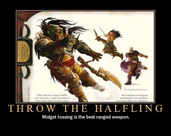 Poster - The Fing Ally feat in action Allies one size caregory smaller than you have a range increment of s feet, while allies two size catego foe lands prone in the square you designate. You can't throw a foe farther than you could throw THROW THE HALFLING Midget tossing is the best ranged weapon. CHAPTER 6 CHARACTER OPTIONS