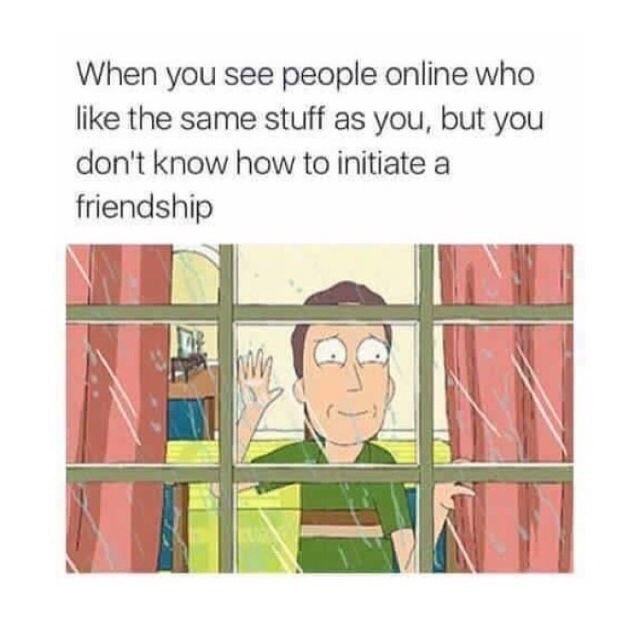 Text - When you see people online who like the same stuff as you, but you don't know how to initiate a friendship