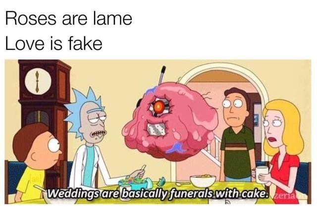 Cartoon - Roses are lame Love is fake Weddings are basically funerals.with cakezena