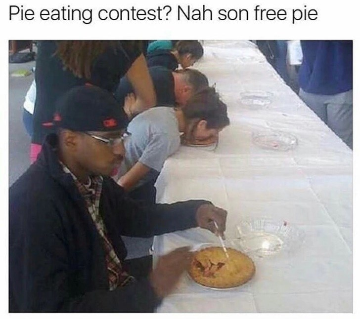 Food - Pie eating contest? Nah son free pie
