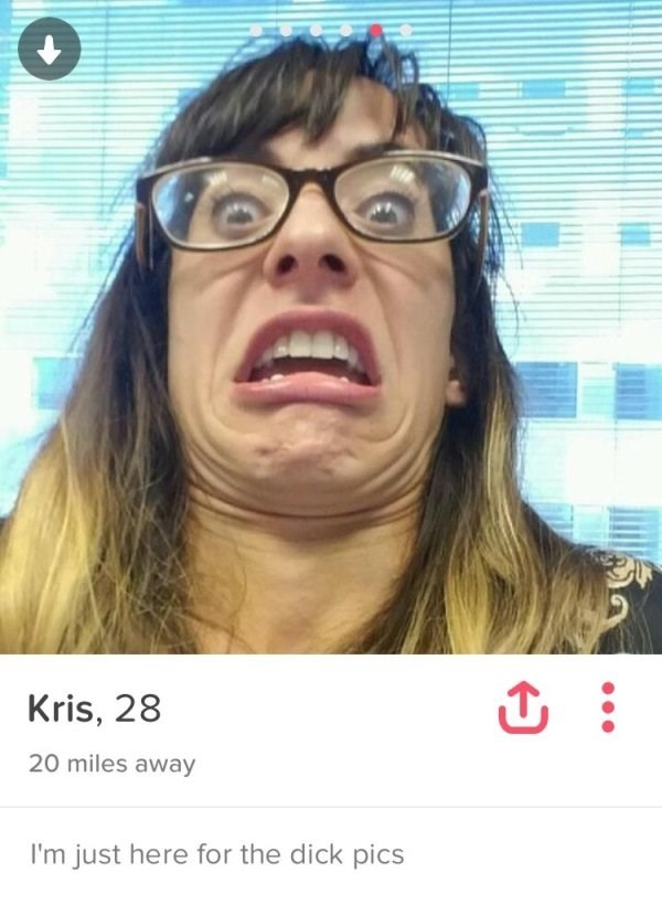 girl doing ugly face- Kris, 28 20 miles away I'm just here for the dick pics