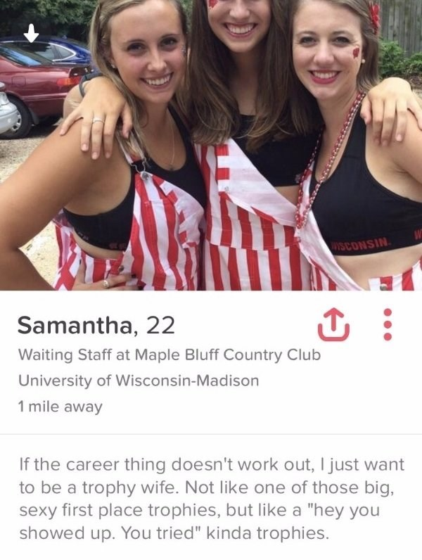"""three girls posing in stripy suits- NISNONNN Samantha, 22 Waiting Staff at Maple Bluff Country Club University of Wisconsin-Madison 1 mile away If the career thing doesn't work out, I just want to be a trophy wife. Not like one of those big, sexy first place trophies, but like a """"hey you showed up. You tried"""" kinda trophies."""