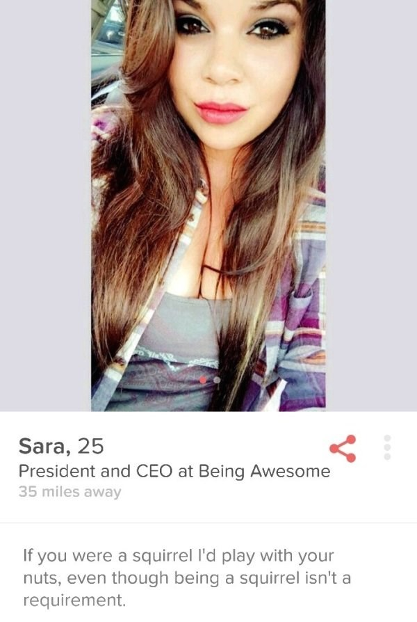 girl taking selfie - Sara, 25 President and CEO at Being Awesome 35 miles away If you were a squirrel I'd play with your nuts, even though being a squirrel isn't a requirement.