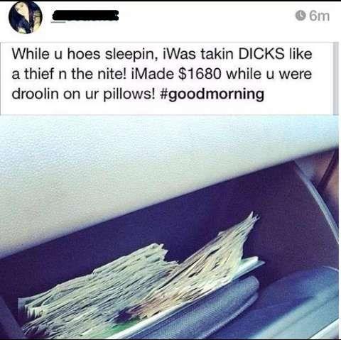 Text - 6m While u hoes sleepin, iWas takin DICKS like a thief n the nite! iMade $1680 while u were droolin on ur pillows! #goodmorning