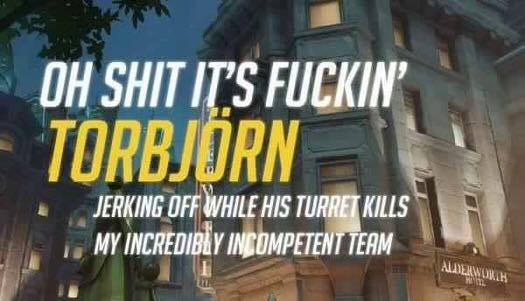 Landmark - OH SHIT IT'S FUCKIN TORBJORN JERKING OFF WHILE HIS TURRET KILLS MY INCREDIBLY INCOMPETENT TEAM ALLDERWORD