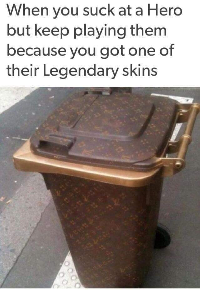 Waste container - When you suck at a Hero but keep playing them because you got one of their Legendary skins