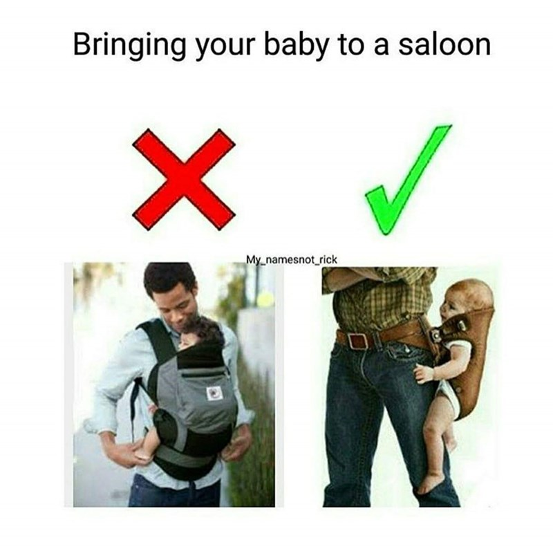 dank meme - Waist - Bringing your baby to a saloon X My namesnot rick