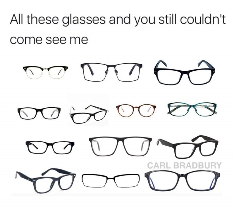 dank meme - Eyewear - All these glasses and you still couldn't come see me CARL BRADBURY BB