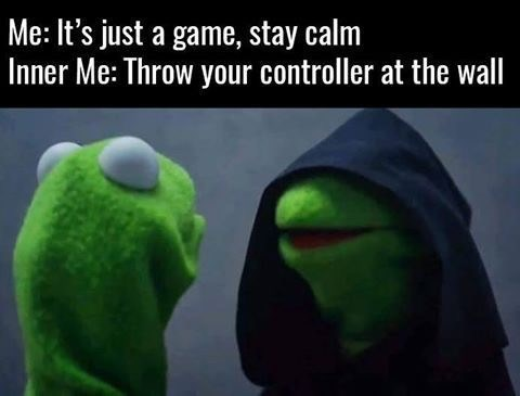dank meme - Organism - Me: It's just a game, stay calm Inner Me: Throw your controller at the wall