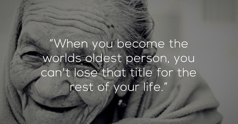 Shower thought about being the oldest person in the world