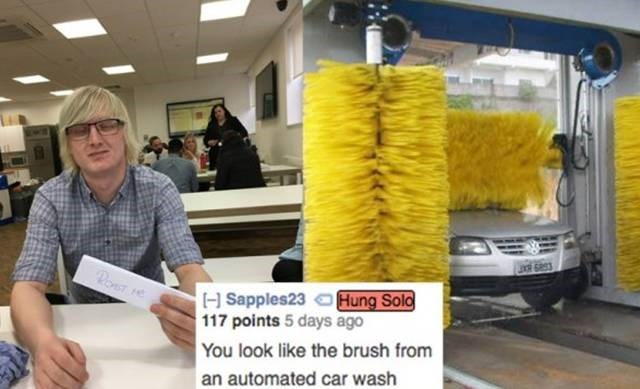 Yellow - RonT H Sapples23Hung Solo 117 points 5 days ago You look like the brush from an automated car wash