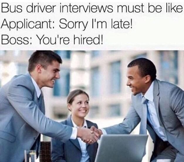 Meme about the only requirement from bus drivers is that they're always late