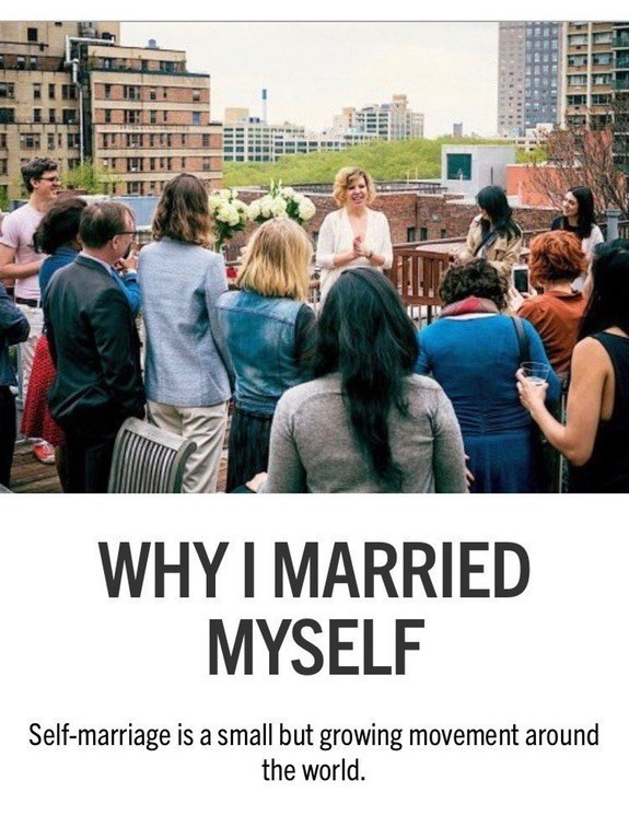 cringeworthy - People - WHYI MARRIED MYSELF Self-marriage is a small but growing movement around the world