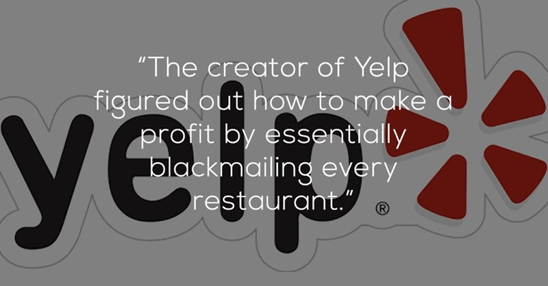 """Font - yelp """"The creator of Yelp figured out how to make a profit by essentially blackmailing every restaurant."""