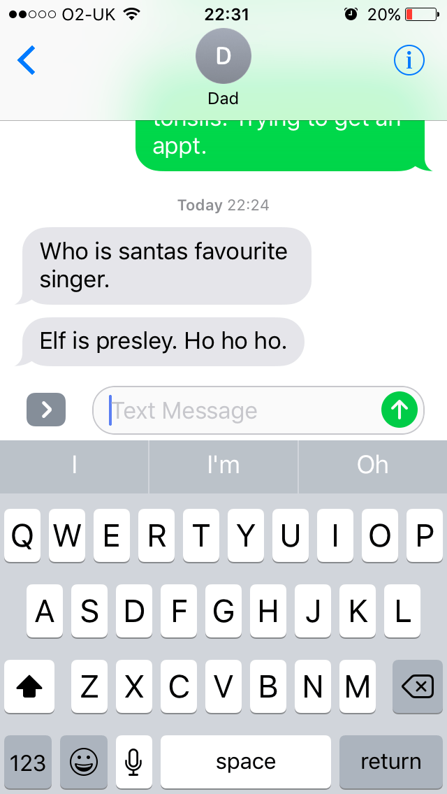 Text - O 20% ooo O2-UK 22:31 < D Dad tonSilS. iying tu get uiT appt. Today 22:24 Who is santas favourite singer. Elf is presley. Ho ho ho. Text Message > Oh I'm RT YU| O P QWE AS D F GHJKL V BN M ZXC return 123 space
