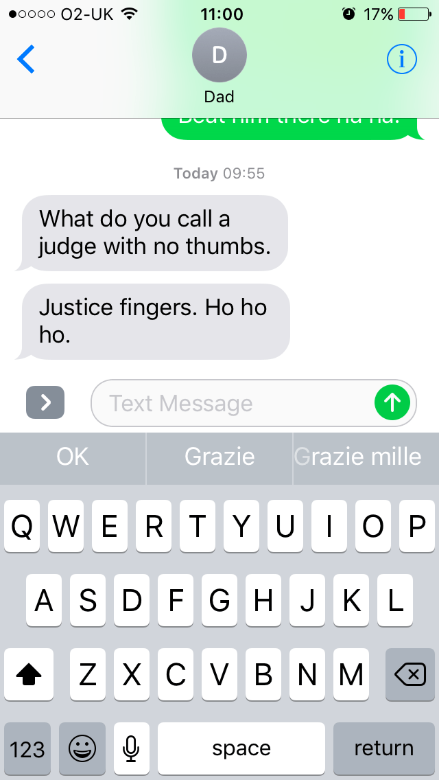 Text - oo00 O2-UK 17%L 11:00 < D Dad Today 09:55 What do you call a judge with no thumbs. Justice fingers. Ho ho ho. Text Message > Grazie mille Grazie OK RT YUT QWE OP ASD F G H J KL ZXC V B NM 123 return space