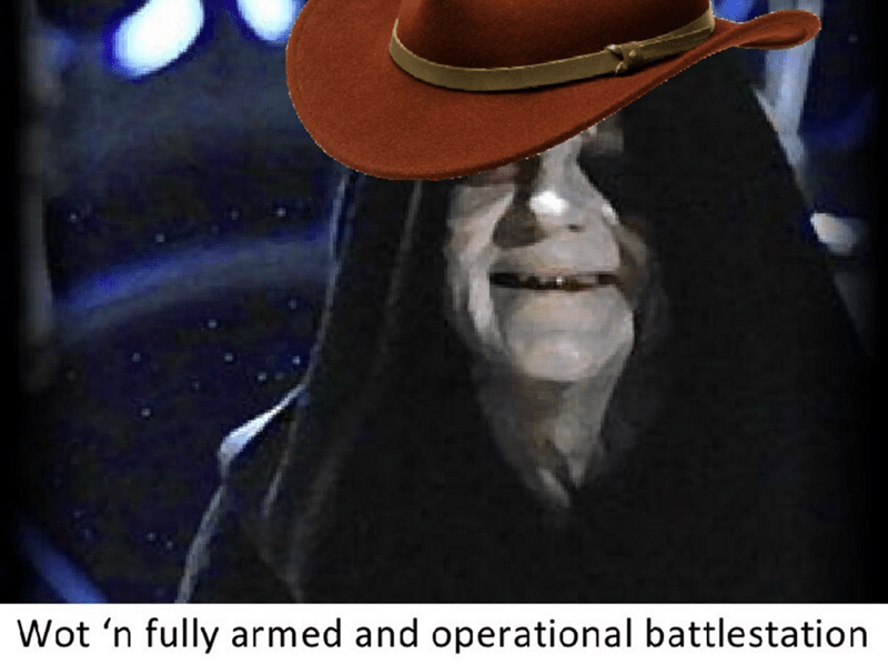 """picture of Emperor Palpatine in cowboy hat saying """"wot n' fully armed"""""""