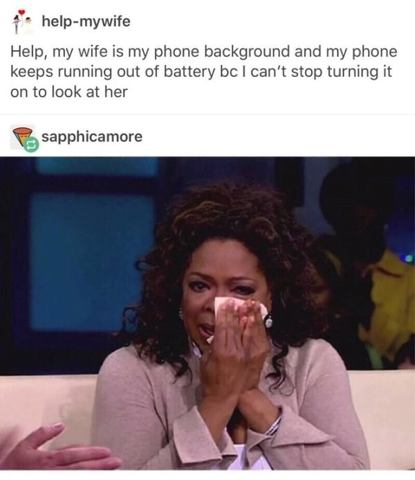 wholesome meme - Text - help-mywife Help, my wife is my phone background and my phone keeps running out of battery bc I can't stop turning it on to look at her sapphicamore