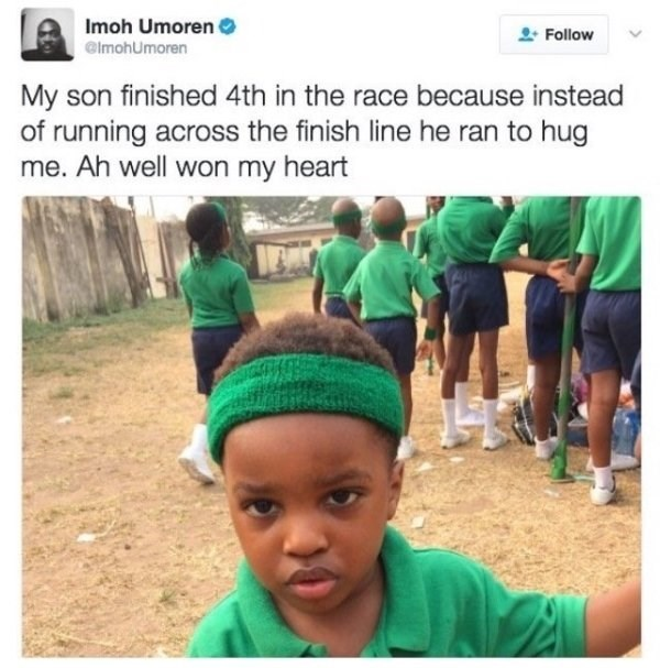 wholesome meme - People - Imoh Umoren Follow elmohUmoren My son finished 4th in the race because instead of running across the finish line he ran to hug me. Ah well won my heart