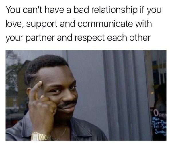 wholesome meme - Hair - You can't have a bad relationship if you love, support and communicate with your partner and respect each other per Man Tot-T S-HL Sunda
