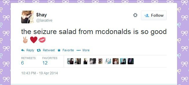 memes - Text - $hay @laxative Follow the seizure salad from mcdonalds is so good Reply tRetweet Favorite More RETWEETS FAVORITES 6 12 10:43 PM 19 Apr 2014