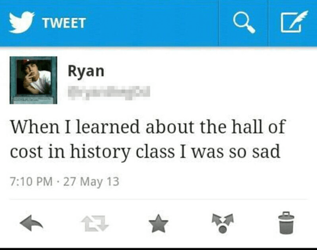 memes - Text - TWEET Ryan When I learned about the hall of cost in history class I was so sad 7:10 PM-27 May 13