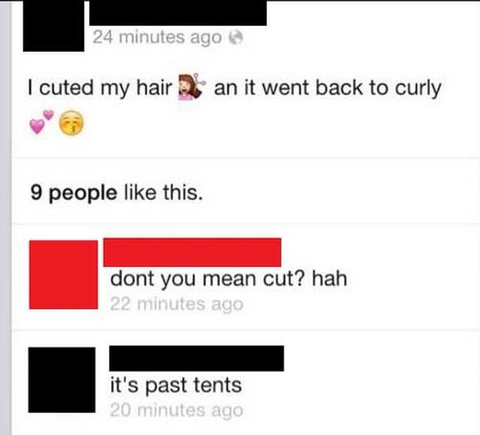 memes - Text - 24 minutes ago I cuted my hair an it went back to curly 9 people like this. dont you mean cut? hah 22 minutes ago it's past tents 20 minutes ago