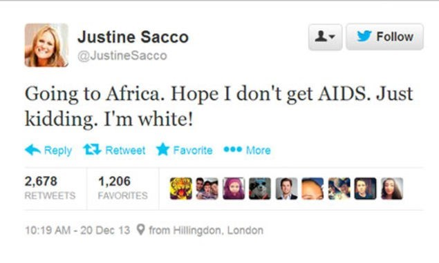 memes - Text - Justine Sacco Follow @JustineSacco Going to Africa. Hope I don't get AIDS. Just kidding. I'm white! Reply Retweet Favorite More 2,678 1,206 RETWEETS FAVORITES 10:19 AM-20 Dec 13 from Hillingdon, London