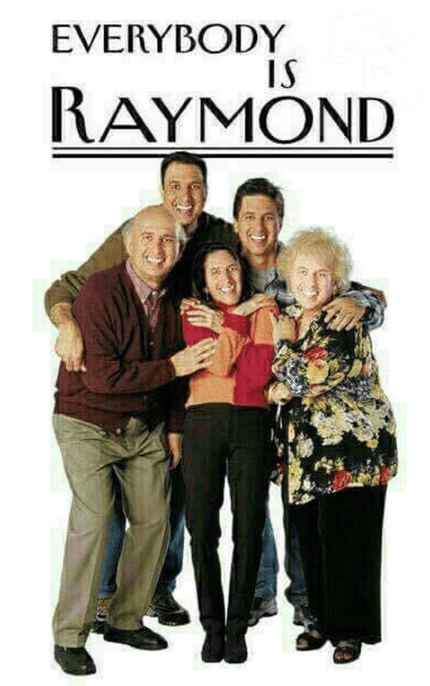 """dank meme about the show """"Everybody Loves Raymond"""" with the titular character's face photoshopped on everybody else's"""