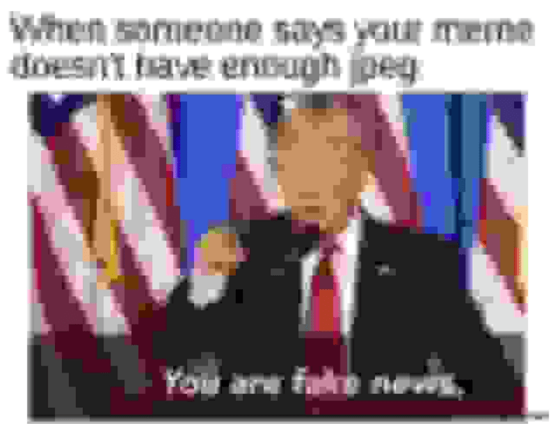 dank meme about low quality images with extremely low res pic of Donald Trump