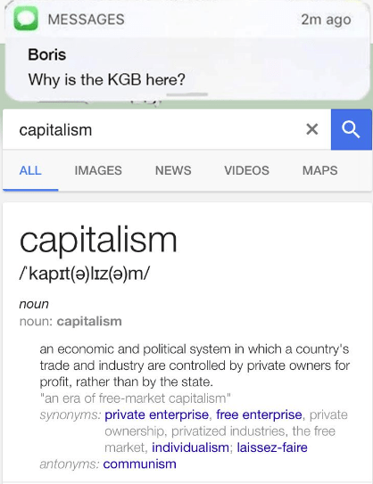 dank meme about a Russian looking up capitalism on Google and getting a visit from the KGB