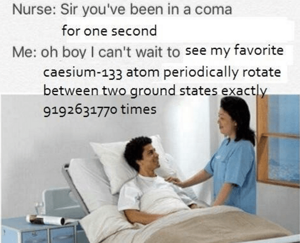 dank meme about being in a short coma that lasted long enough for an atom to rotate