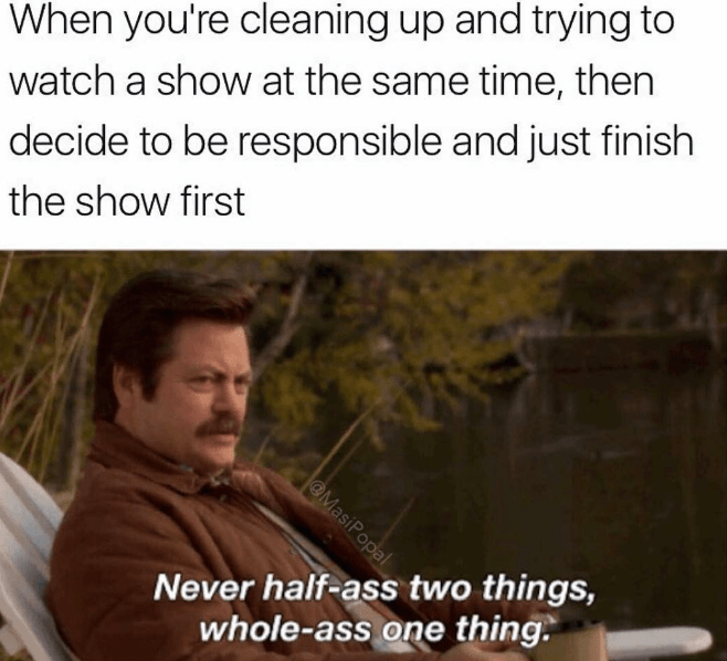 awesome meme about being irresponsible with pic of Ron Swanson talking about half assing things