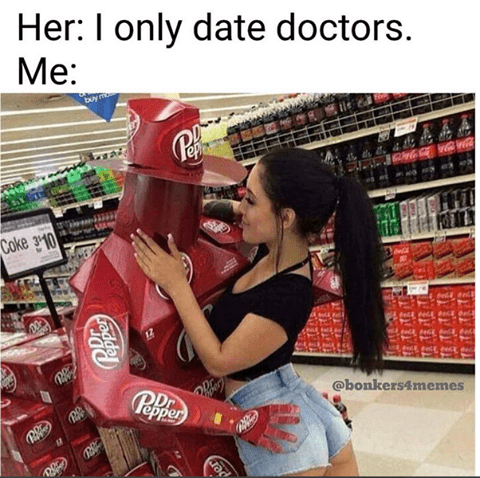 funny fail - Product - Her: I only date doctors Mе: Соке з1о @bonkers4memes Ppper DDr Pafe ra