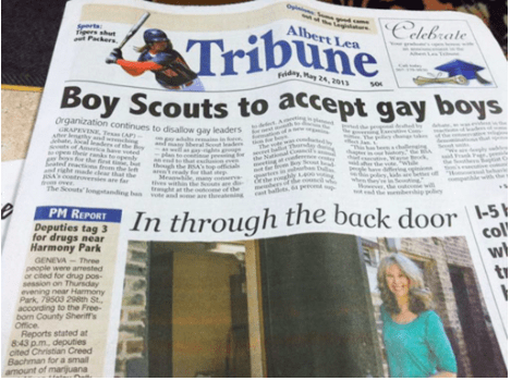 Newspaper - o Celebrate Albert Lea Tribune Packers dy,ay 24, 201 so Boy Scouts to accept gay boys Organization continues to disallow gay leaders RAPEVIN T AP her Amc h their the SA the Seuts longtag b thal the far theaing In through the back door -5 col w tr Deputies tag 3 for drugs near Harmony Park GENEVA-Three people were amested or cited for dnug pos session on Thursday evening near Harmony Park, 79503 298th St. according to the Free bom County Sheriff's Office Reports stated at 843 p.m, dep