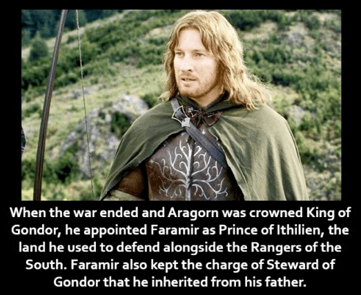 Facial expression - When the war ended and Aragorn was crowned King of Gondor, he appointed Faramir as Prince of Ithilien, the land he used to defend alongside the Rangers of the South. Faramir also kept the charge of Steward of Gondor that he inherited from his father.