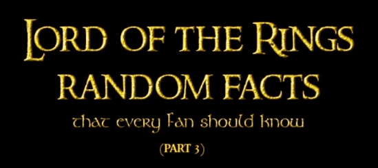 Text - LORD OF THE RNGS RANDOM FACTS that every Fan should know (PART 3)