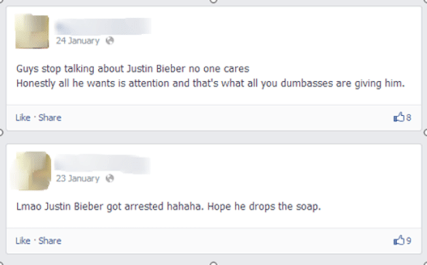 Text - 24 January Guys stop talking about Justin Bieber no one cares Honestly all he wants is attention and that's what all you dumbasses are giving him. Like Share 23 January Lmao Justin Bieber got arrested hahaha. Hope he drops the soap. Like Share