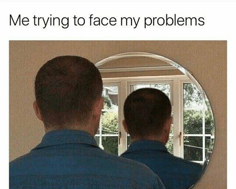 happy meme about not being able to face your own problems
