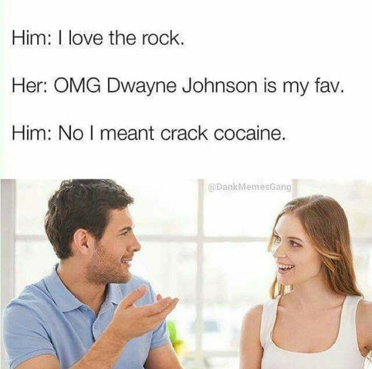 happy meme about a guy loving the rock as in cocaine and not Dwayne the Rock Johnson
