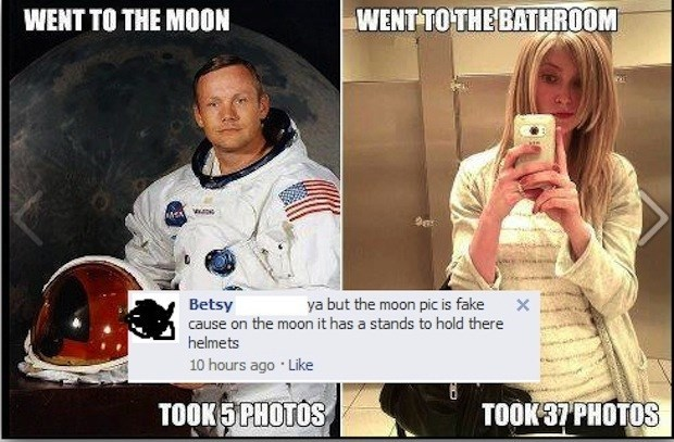 Photo caption - WENT TO THE BATHROOM WENT TO THE MOON ya but the moon pic is fake Betsy cause on the moon it has a stands to hold there helmets 10 hours ago Like TOOK5 PHOTOS TOOK37 PHOTOS