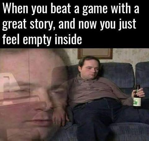 Facial expression - When you beat a game with a great story, and now you just feel empty inside